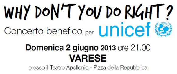 WHY DON'T YOU DO RIGHT? - Concerto benefico per Unicef